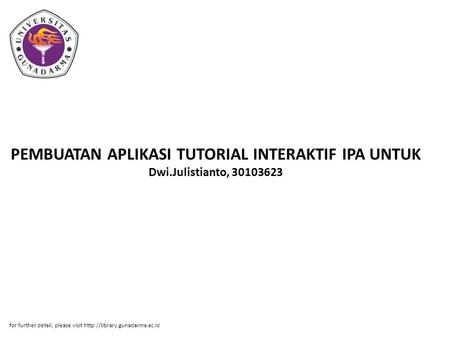 PEMBUATAN APLIKASI TUTORIAL INTERAKTIF IPA UNTUK Dwi.Julistianto, 30103623 for further detail, please visit