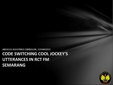 ANGELUS AGUSTINUS SIMBOLON, 2250401022 CODE SWITCHING COOL JOCKEY'S UTTERANCES IN RCT FM SEMARANG.