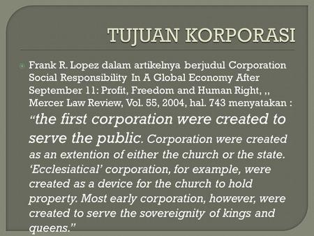  Frank R. Lopez dalam artikelnya berjudul Corporation Social Responsibility In A Global Economy After September 11: Profit, Freedom and Human Right,,,