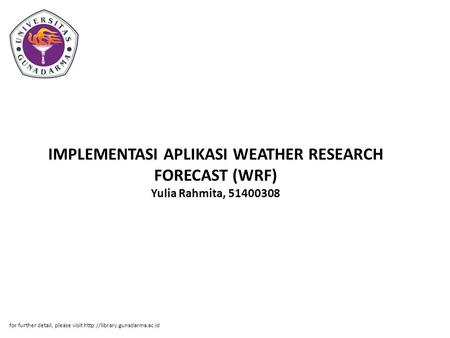 IMPLEMENTASI APLIKASI WEATHER RESEARCH FORECAST (WRF) Yulia Rahmita, 51400308 for further detail, please visit