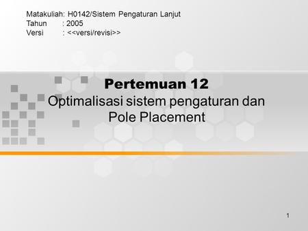 Pertemuan 12 Optimalisasi sistem pengaturan dan Pole Placement