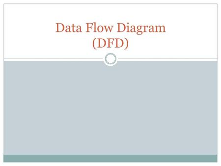 Data Flow Diagram (DFD). Pengertian DFD Komponen Data Flow Diagram.