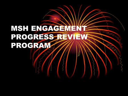 MSH ENGAGEMENT PROGRESS REVIEW PROGRAM. REVIEW PROGRAM MSH ENGAGEMENT Q1-Q2 Activities Establishing the MSH trust building ActivitiesOutput/Achievement.