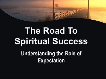 The Road To Spiritual Success Understanding the Role of Expectation.