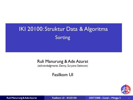 IKI 20100: Struktur Data & Algoritma Ruli Manurung & Ade Azurat (acknowledgments: Denny, Suryana Setiawan) 1 Fasilkom UI Ruli Manurung & Ade AzuratFasilkom.