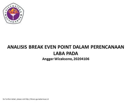 ANALISIS BREAK EVEN POINT DALAM PERENCANAAN LABA PADA Angger Wicaksono, 20204106 for further detail, please visit http://library.gunadarma.ac.id.