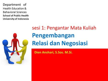 Pengembangan Relasi dan Negosiasi Department of Health Education & Behavioral Sciences School of Public Health University of Indonesia Dien Anshari, S.Sos.