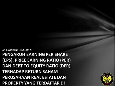 ANIK WINARNI, 3351401123 PENGARUH EARNING PER SHARE (EPS), PRICE EARNING RATIO (PER) DAN DEBT TO EQUITY RATIO (DER) TERHADAP RETURN SAHAM PERUSAHAAN REAL.