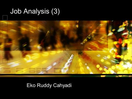 Job Analysis (3) Eko Ruddy Cahyadi. Output Analisis Jabatan Job Description Job Spesification Job Classification.