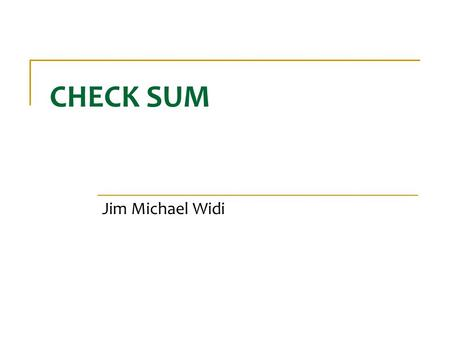 CHECK SUM Jim Michael Widi.