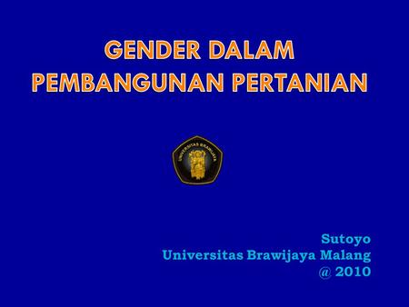 Sutoyo Universitas Brawijaya 2010. 1. Pengertian Gender 2. Pendekatan Studi Gender di Bidang Pertanian 3. Teknik Analisis Gender di Bidang Pertanian.