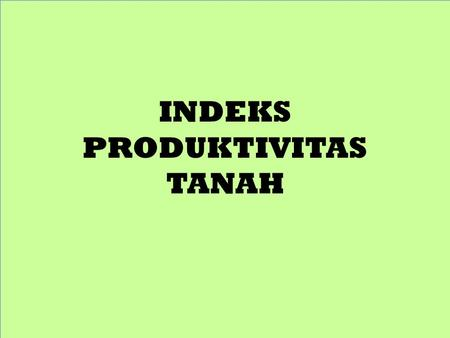 INDEKS PRODUKTIVITAS TANAH. PRODUCTIVITY INDEX RATING OF SOILS Sumber: Productivity index rating of some soils in the Tolon/Kumbungu district of the Northern.