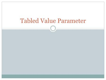 Tabled Value Parameter. Tabled Value Parameter merupakan tipe data yang dibuat oleh user Tabled Value Parameter digunakan untuk mengirimkan multiple rows.