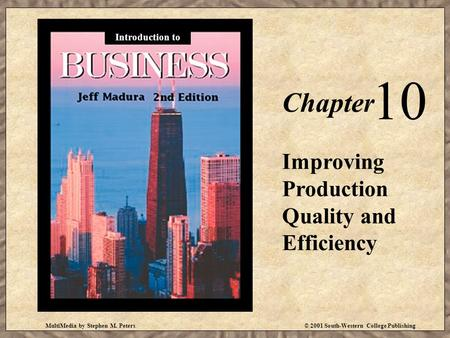 MultiMedia by Stephen M. Peters© 2001 South-Western College Publishing Chapter 10 Improving Production Quality and Efficiency Introduction to.