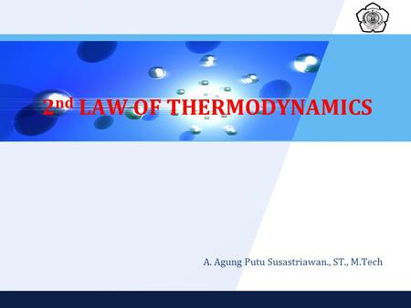 2 nd LAW OF THERMODYNAMICS A. Agung Putu Susastriawan., ST., M.Tech.