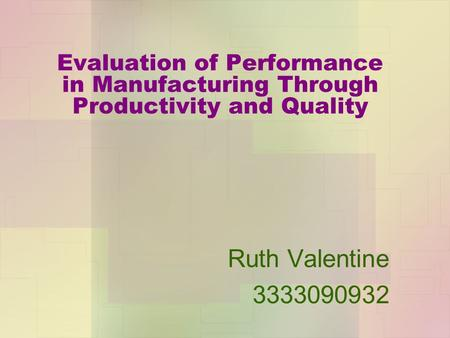 Evaluation of Performance in Manufacturing Through Productivity and Quality Ruth Valentine 3333090932.