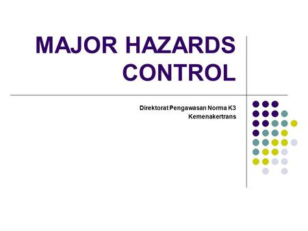 MAJOR HAZARDS CONTROL Direktorat Pengawasan Norma K3 Kemenakertrans.