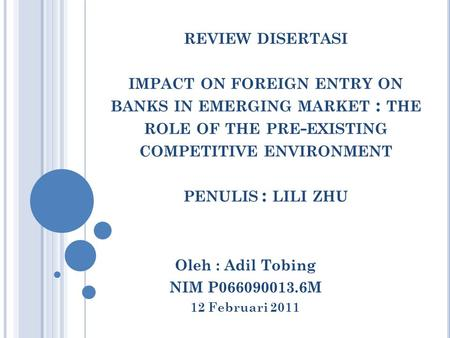 REVIEW DISERTASI IMPACT ON FOREIGN ENTRY ON BANKS IN EMERGING MARKET : THE ROLE OF THE PRE - EXISTING COMPETITIVE ENVIRONMENT PENULIS : LILI ZHU Oleh :