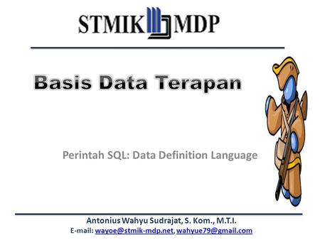 Antonius Wahyu Sudrajat, S. Kom., M.T.I.    Perintah SQL: Data Definition.