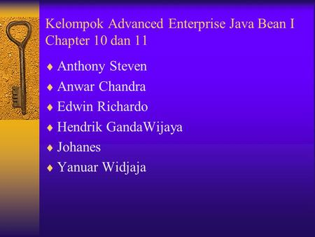 Kelompok Advanced Enterprise Java Bean I Chapter 10 dan 11  Anthony Steven  Anwar Chandra  Edwin Richardo  Hendrik GandaWijaya  Johanes  Yanuar.