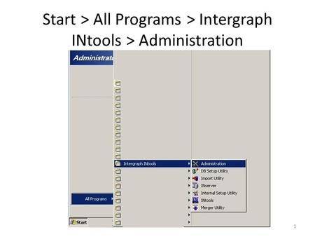 1 Start > All Programs > Intergraph INtools > Administration 1.