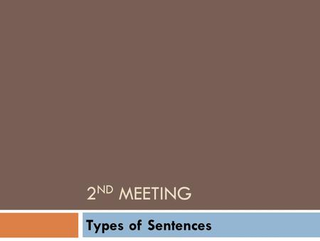 2 ND MEETING Types of Sentences. What is Sentence?  A sentence is a grammatical unit that is composed of one or more clauses.clauses  Grammar. a grammatical.