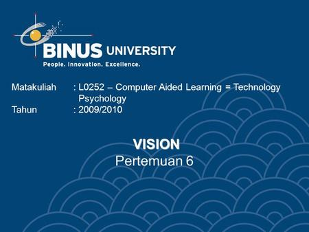 VISION VISION Pertemuan 6 Matakuliah: L0252 – Computer Aided Learning = Technology Psychology Tahun: 2009/2010.