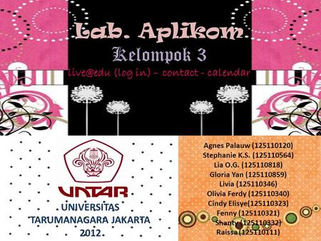 Lab. Aplikom Kelompok 3 (log in) – contact - calendar Agnes Palauw (125110120) Stephanie K.S. (125110564) Lia O.G. (125110818) Gloria Yan (125110859)