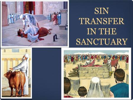 SIN TRANSFER IN THE SANCTUARY. Leviticus 4:4 KJV [4] And he shall bring the bullock unto the door of the tabernacle of the congregation before the Lord.