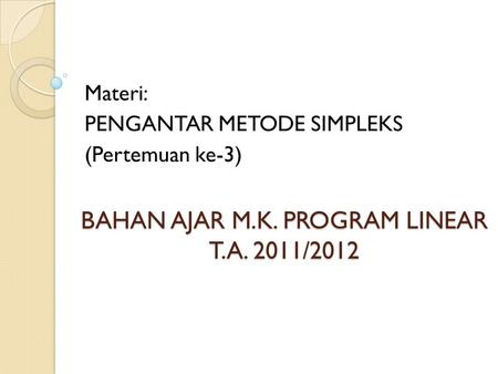 BAHAN AJAR M.K. PROGRAM LINEAR T.A. 2011/2012