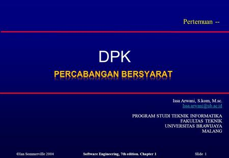 ©Ian Sommerville 2004Software Engineering, 7th edition. Chapter 1 Slide 1 DPK Pertemuan -- Issa Arwani, S.kom, M.sc. PROGRAM STUDI.