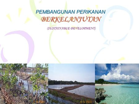 PEMBANGUNAN PERIKANAN BERKELANJUTAN (SUSTAINABLE DEVELOPMENT)