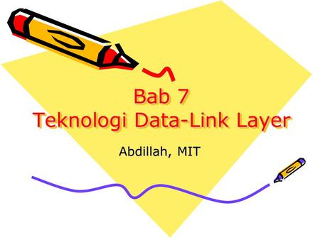 Bab 7 Teknologi Data-Link Layer Abdillah, MIT. Teknologi Layer 2 Ada tiga teknologi layer 2 yang sering digunakan: 1.Ethernet Logical broadcast topology,