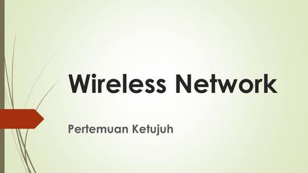 Wireless Network Pertemuan Ketujuh.