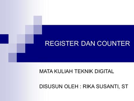 REGISTER DAN COUNTER MATA KULIAH TEKNIK DIGITAL DISUSUN OLEH : RIKA SUSANTI, ST.