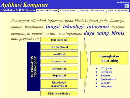 Aplikasi Komputer Software&BusinessIT ComponentDevelop.&EvaluationBanking Software Matrikulasi MM Perbankan Farida Hermana INFORMATION TECHNOLOGY Transactional.