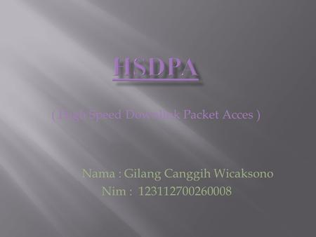 ( High Speed Downlink Packet Acces ) Nama : Gilang Canggih Wicaksono Nim : 123112700260008.