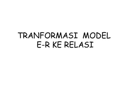 TRANFORMASI MODEL E-R KE RELASI. Implementasi Basis Data Implementasi basis data ini bertujuan untuk megimplementasikan hasil rancangan basis data dari.