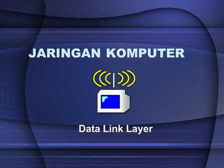 JARINGAN KOMPUTER Data Link Layer.