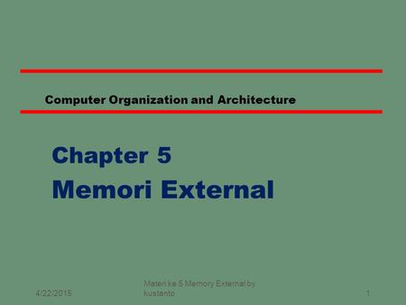 1 Computer Organization and Architecture Chapter 5 Memori External 4/22/2015 Materi ke 5 Memory External by kustanto.