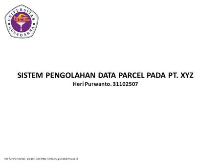 SISTEM PENGOLAHAN DATA PARCEL PADA PT. XYZ Heri Purwanto. 31102507 for further detail, please visit