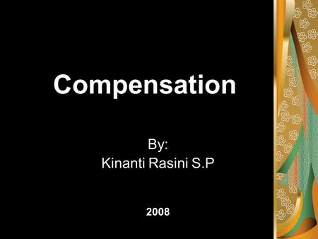Compensation By: Kinanti Rasini S.P 2008.  Pekerjaan Sebagai Faktor Penentu Uang Kompensasi Job Analysis and Job Description Job Evaluation 1. Metode.