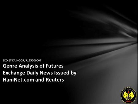 EKO ETIKA NOOR, 7125000007 Genre Analysis of Futures Exchange Daily News Issued by HaniNet.com and Reuters.