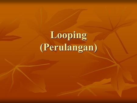 Looping (Perulangan).