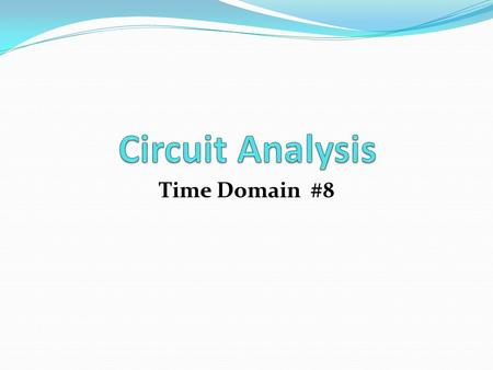 Circuit Analysis Time Domain #8.