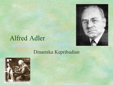 Alfred Adler Dinamika Kepribadian. Innate striving force Physical deficiencies Feelings of inferiority Exaggerated feelingsnormal feelings of incompletion.
