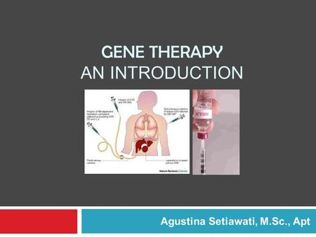 GENE THERAPY AN INTRODUCTION Agustina Setiawati, M.Sc., Apt.