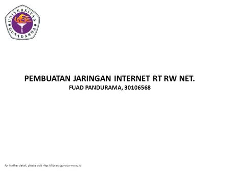 PEMBUATAN JARINGAN INTERNET RT RW NET. FUAD PANDURAMA, 30106568 for further detail, please visit