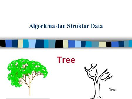 Algoritma dan Struktur Data Tree. Outline 1. Apakah Tree Structure itu ? 2. Binary Tree & implementasinya 3. Tree Traversal 4. Implementasi tree (selain.
