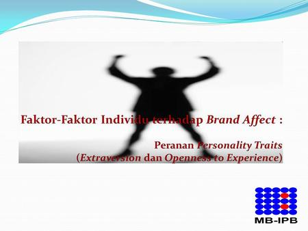 Faktor-Faktor Individu terhadap Brand Affect : Peranan Personality Traits (Extraversion dan Openness to Experience)
